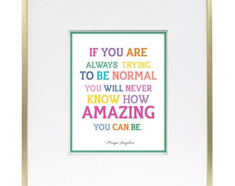 Printable Art // 8x10 Print // If you are always trying to be normal, you'll never know how AMAZING you can be