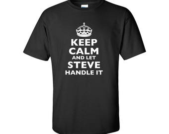 Keep Calm and Let Steve Handle It Mens/Unisex Graphic T Shirt