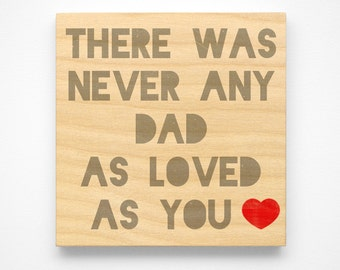 """Fathers Day Gift for Dad, Never Any Dad as Loved as You Art Block Sign, 4"""" x 4"""" Gift from Child"""
