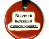 Nolite te Bastardes Carborundorum Ceramic Necklace in Red