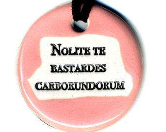 Nolite te Bastardes Carborundorum Ceramic Necklace in Pink