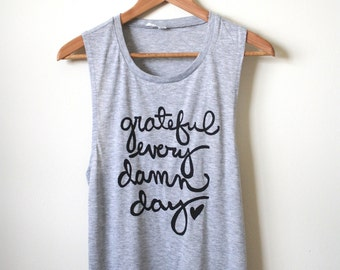 Grateful Every Damn Day- Yoga Tank Top, Muscle Tank, Athletic Tank, Inspirational Quote. MADE TO ORDER