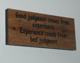 Good judgment comes from experience. Experience comes from bad judgment. - Wood carved plaque.   17061