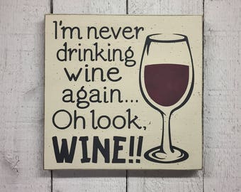 "Funny wine 11"" x 11"" wood sign - I'm never drinking wine again... Oh look, WINE!!, wine gift, kitchen wine decor, gift for friend"