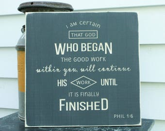 IN STOCK - Philippians 1:6 He Who Began a Good Work Faithful to Complete it Carved Wooden Sign - 16x16 Rustic Sign in Charcoal Grey