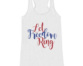 Womens 4th of July Shirt - Let Freedom Ring - White Tank Top - Funny Fourth of July Shirt - American Pride Tank - Patriotic Independence Day