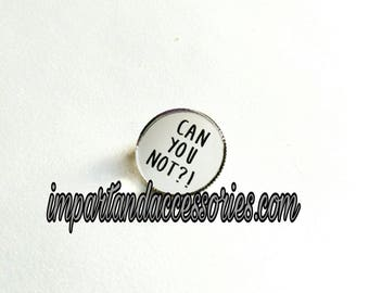 CAN YOU NOT Pin- Attitude Etched Silver Mirror Laser Cut Acrylic 25mm or 1 inch Circle With Metal Safety Pin Back.