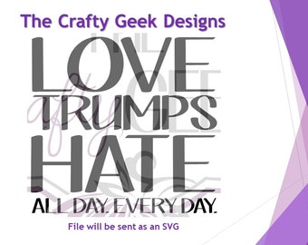 Love Trumps Hate All Day Every Day SVG File