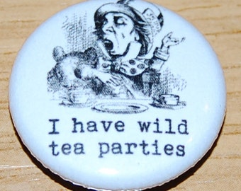 "Alice in Wonderland ""I have wild tea parties""  25mm / 1 inch Button Badge Mad Hatter"