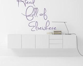 Head full of Elsewhere Quote, Vinyl Wall Art Sticker, Decal. Home, Wall Decor. Bedroom, Bathroom, Mirror, Window Decor.