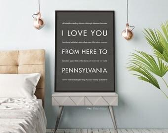 Penn State Gift, Art Print, Dorm Decor, I Love You From Here To PENNSYLVANIA, Shown in Dark Gray