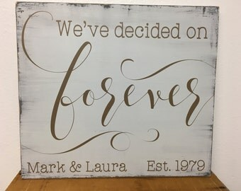 We've decided on forever wood sign - personalized with names and established date - rustic - distressed