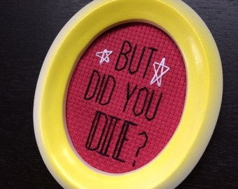 Mini Yellow Framed Cross Stitch - But Did You Die?