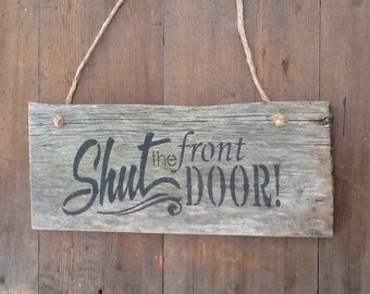 Vintage Wood Sign Rustic Wood Sign Shut the front Door Quote on Vintage Wood