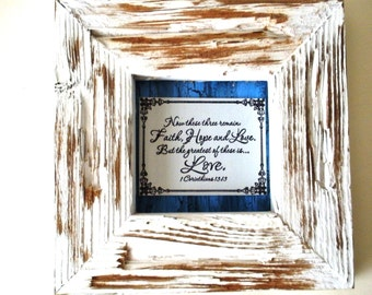 Love Distressed FRAME. Now these three remanin: Faith, Hope and Love.. But the greatest of these is Love. 1 Corinthians 13.13. Verse Art