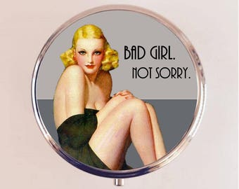 Bad Girl Not Sorry Pill Box Case Pillbox Holder Retro Humor Funny Pin Up Pinup Retro
