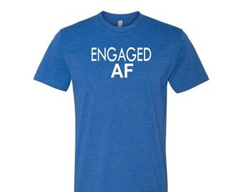 ENGAGED AF Shirt Engagemed Shirt, Engaged AF, Engagement Gift Fiance Gift Fiance Shirt, Gift for Fiance Bachelor Shirt Bachelor Party Shirts