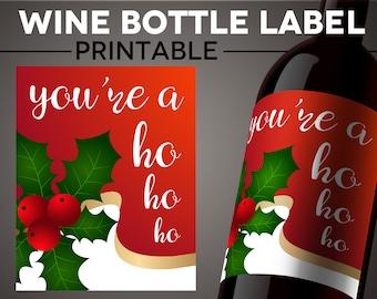 PRINTABLE - Funny Christmas Wine Bottle Label - You're a Ho Ho Ho - INSTANT DOWNLOAD