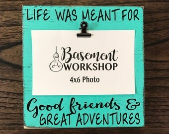 Life was made for good friends and great adventures - Friend gift - best friend picture frame - graduation gift - bridesmaid gift - custom
