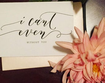 I Can't Even (without you) - Bridesmaids Cards