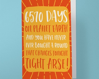 Funny 18th Birthday Card - 6570 Days on Earth - Never bought a round of drinks - Tight Arse - Friend - 18th - 18 in Days (A6 - 105 x 148mm)