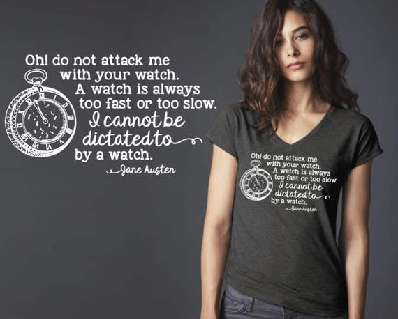 Oh Do Not Attack Me With Your Watch | Jane Austen | Jane Austen Quotes | Jane Austen Gifts | Friend Gift | Quote Shirt | Korena Loves
