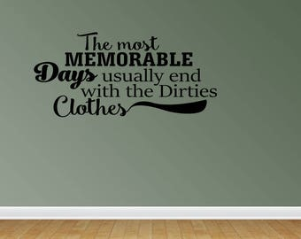 Wall Decal The Most Memorable Days Usually End With The Dirtiest Clothes Laundry Room Decor Wall Art Sticker Decal (PC348)