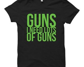 Guns I Need Lots of Guns - Black Tshirt FREE SHIPPING
