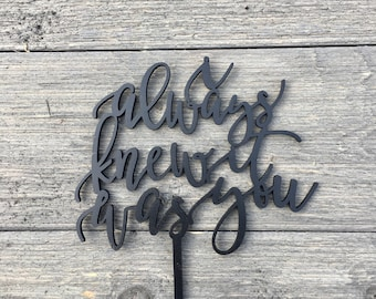 """I always knew it was you Wedding Cake Topper 6"""" inches Laser Cut Calligraphy Script Toppers by Ngo Creations"""