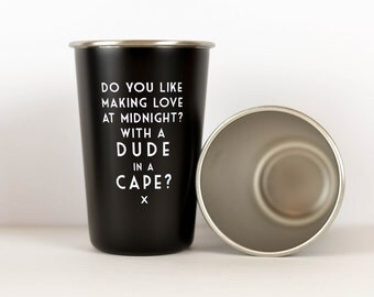 Do you like making love at midnight? With a Dude in a Cape? - Mistaken Lyrics Pint Glass