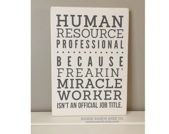 """Human Resource Professional - Because freakin' miracle worker isn't an official job title. 12""""x16"""" wooden sign. Office Gift. Made to Order"""