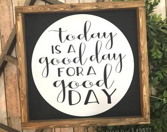 Today is a Good Day for a Good Day | Good Day | Farmhouse Decor | Fixer Upper | Good Day for a Good Day Sign