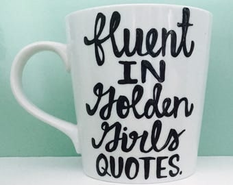 Golden Girls Coffee mug- Golden Girls gift- Golden Girls Quotes- funny  mug- thank you for being a friend- fluent in golden girls quotes