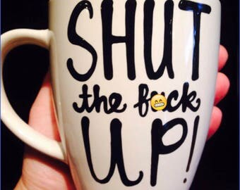 Mature Shut the eff up- be quiet- coffee mug-Shut up mug