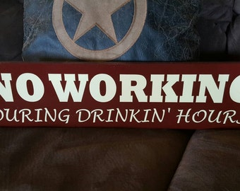 Handpainted Reclaimed Wood Sign - No Working During Drinkin' Hours