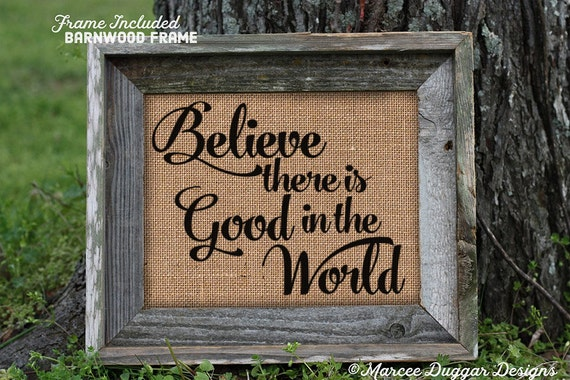 Framed Christmas Gift |  Burlap Print | Gift for Mom | Believe there is good | Good | Believe Quote | 135