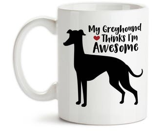 Coffee Mug, My Greyhound Thinks Im Awesome, I Love Greyhounds, Greyhound Dog, Greyhound Lover, Greyhounds, Gift Idea, Large Coffee Cup