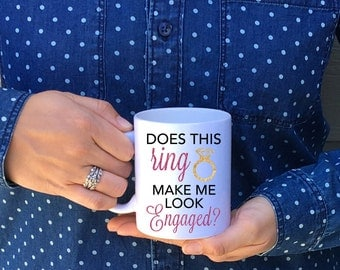 Does this ring make me look engaged? Mug // Engagement Mug // Engagement Announcement Mug Fiance, Bachelorette, Wedding Gift (Made to Order)