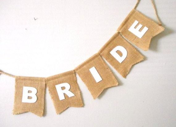 Bride Burlap Banner - Wedding pennant - rustic wedding decor - swallow tail - Custom wedding sign - Photo prop - wedding shower - bridal