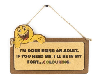 I'm done being an adult, if you need me i'll be in my fort... colouring funny wooden sign - hanging plaque gift present