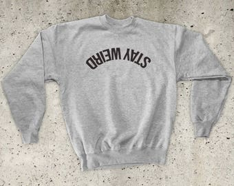 Stay Weird Sweatshirt - All sizes / Colours - Unisex S M L XL