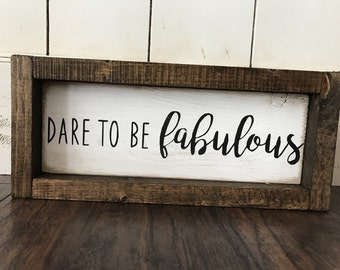 "Farmhouse Style ""Dare to be Fabulous"" Sign"