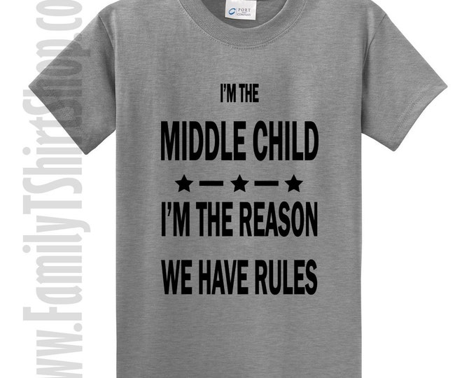 I'm The Middle Child I'm The Reason We Have Rules T-shirt