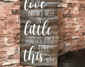 Love Grows Best In Little Houses Just Like This Rustic Primitive Distressed Farmhouse Fixer Upper Style Wood Sign