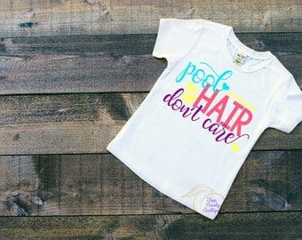 Pool Hair Dont Care/ Girls Shirt/ Summer time/ Pool Days/ Girls love water/ Messy Hair/ Swim Cover-up/ Beach Days/ Sunny/ Swimsuit