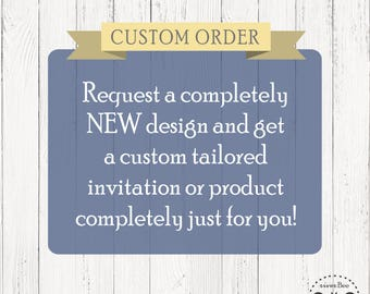 Custom Request your own NEW Design! Get your own unique invitation, treat tag, thank you card, etc completely tailored to what you want!