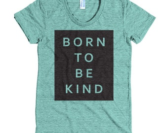 Born to be kind - American Apparel Tri-Blend Short Sleeve Women's Track T - Made in USA