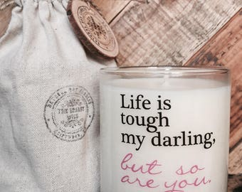 Life Is Tough My Darling But So Are You / Motivational Messages /Survivor Gifts / Gifts For Friends / Custom Candle