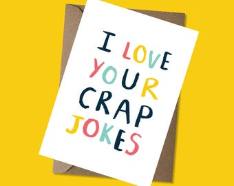 I Love Your Crap Jokes - Father's Day Card - Birthday Card - General Card