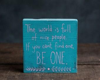 Inspirational Shelf Sitter, World is Full of Nice People Sign, Hand Lettered Sign, Small Sign, Teal Sign, Teal Decor, Boho shelf decor